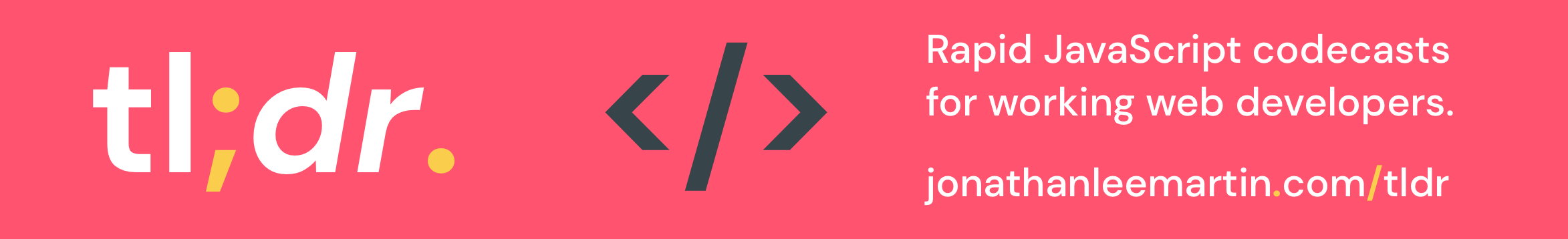 TL;DR: Rapid JavaScript codecasts for working web developers.